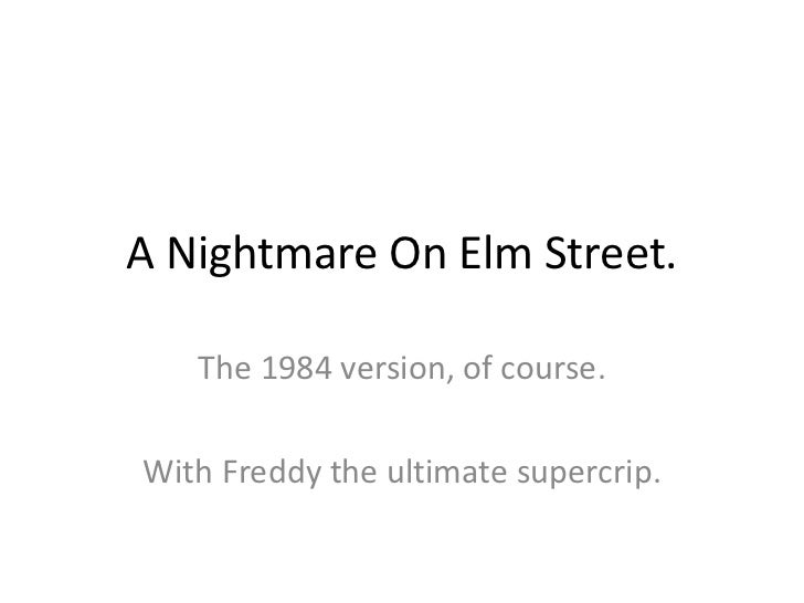 A Nightmare On Elm Street.   The 1984 version, of course.With Freddy the ultimate supercrip.