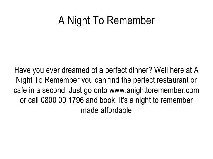 A Night To Remember Have you ever dreamed of a perfect dinner? Well here at A Night To Remember you can find the perfect r...