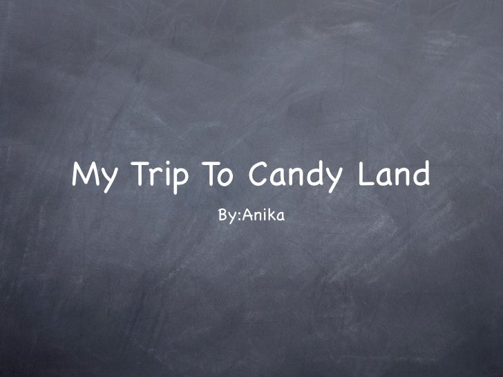 My Trip To Candy Land        By:Anika