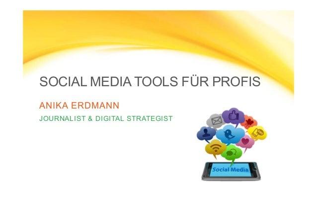 SOCIAL MEDIA TOOLS FÜR PROFIS ANIKA ERDMANN JOURNALIST & DIGITAL STRATEGIST