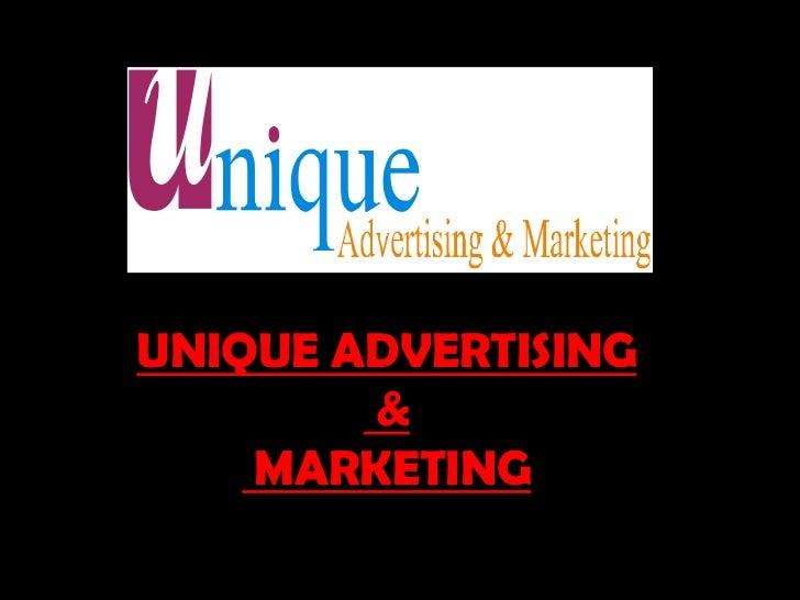 UNIQUE ADVERTISING        &    MARKETING