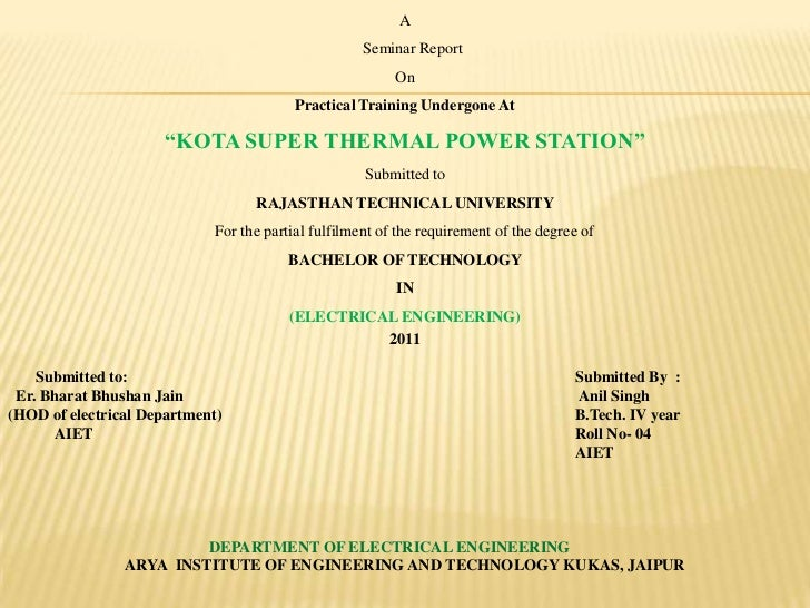 "a<br />    seminar Report<br />On<br />Practical Training Undergone At<br />""Kota Super thermal Power Station""<br />Submit..."
