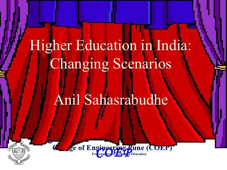 GREETINGS  FROM  COEP Higher Education in India: Changing Scenarios Anil Sahasrabudhe