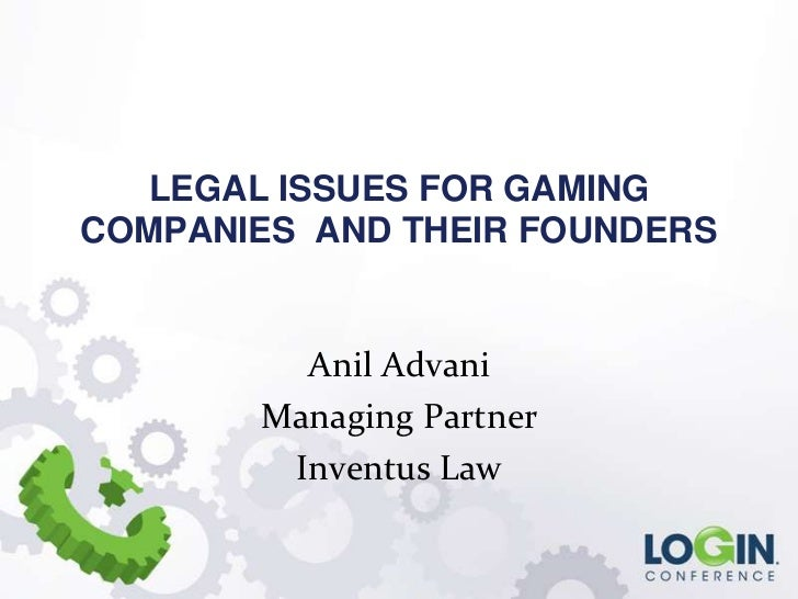 LEGAL ISSUES FOR GAMINGCOMPANIES AND THEIR FOUNDERS         Anil Advani       Managing Partner        Inventus Law