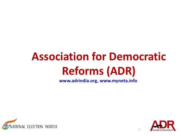 Association for Democratic Reforms (ADR) www.adrindia.org ,  www.myneta.info