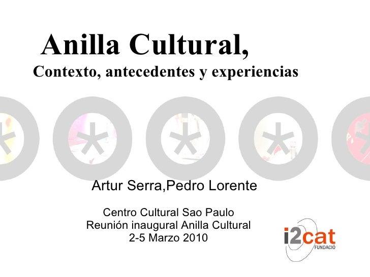 Artur Serra,Pedro Lorente  Centro Cultural Sao Paulo Reunión inaugural Anilla Cultural 2-5 Marzo 2010 Anilla Cultural, C...