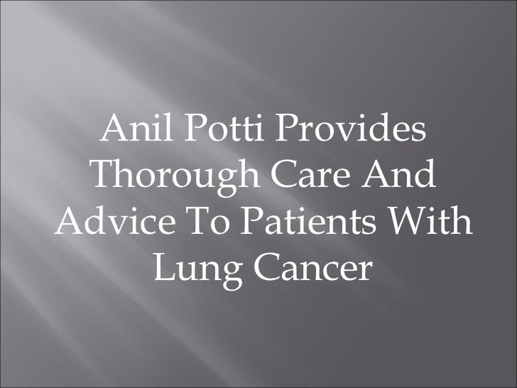 Anil Potti Provides Thorough Care And Advice To Patients With Lung Cancer