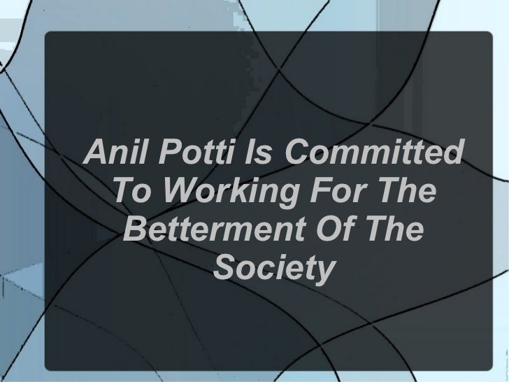 Anil Potti Is Committed To Working For The Betterment Of The Society