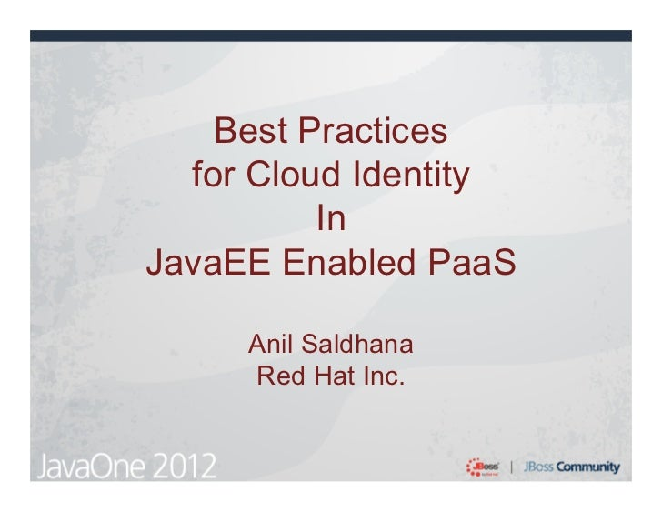 Best Practices  for Cloud Identity          InJavaEE Enabled PaaS     Anil Saldhana     Red Hat Inc.