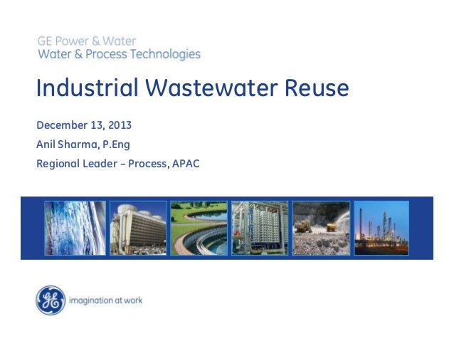 Industrial Wastewater Reuse December 13, 2013 Anil Sharma, P.Eng Regional Leader – Process, APAC