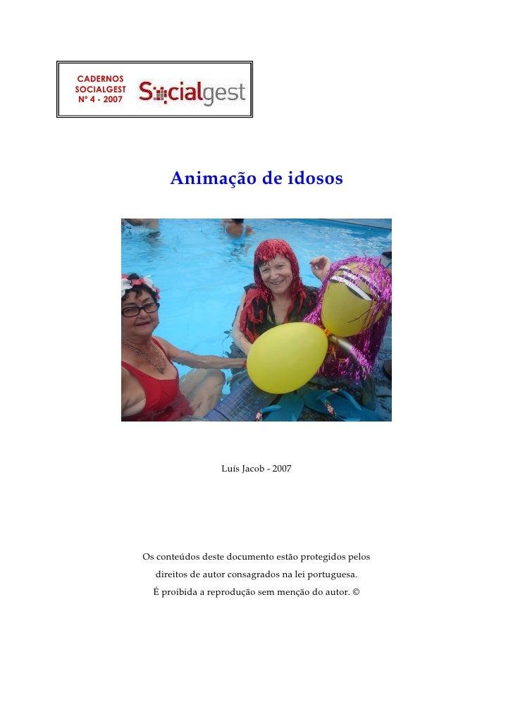 CADERNOSSOCIALGEST Nº 4 - 2007                     Animação de idosos                                Luís Jacob - 2007    ...