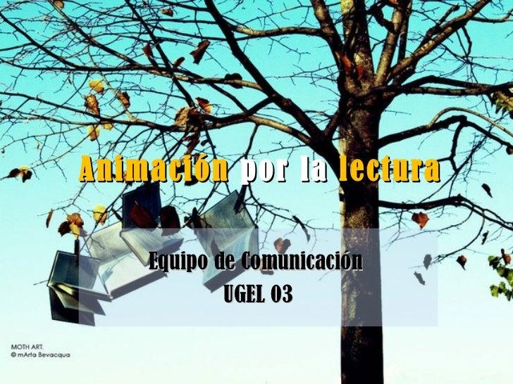 Animación  por la  lectura Equipo de Comunicación  UGEL 03