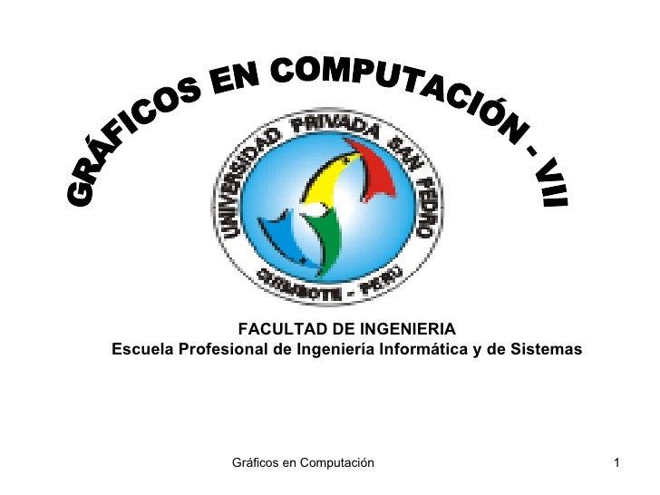 FACULTAD DE INGENIERIA Escuela Profesional de Ingeniería Informática y de Sistemas GRÁFICOS EN COMPUTACIÓN - VII