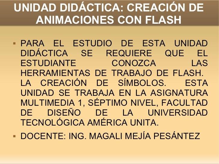 UNIDAD DIDÁCTICA: CREACIÓN DE ANIMACIONES CON FLASH <ul><li>PARA EL ESTUDIO DE ESTA UNIDAD DIDÁCTICA SE REQUIERE QUE EL ES...