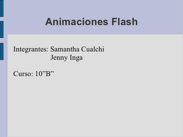 "Animaciones Flash Integrantes: Samantha Cualchi Jenny Inga Curso: 10""B"""