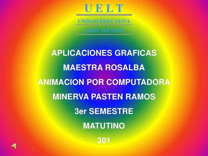 U E LT        UNIDAD EDUCATIVA          LEÒN TOLSTOI      APLICACIONES GRAFICAS     MAESTRA ROSALBA ANIMACION POR COMPUTAD...