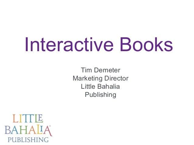 Interactive Books Tim Demeter Marketing Director Little Bahalia Publishing  ©2013 Little Bahalia Publishing LLC. littlebah...