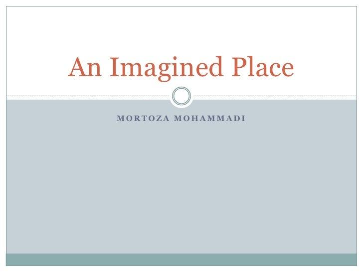 An Imagined Place    MORTOZA MOHAMMADI
