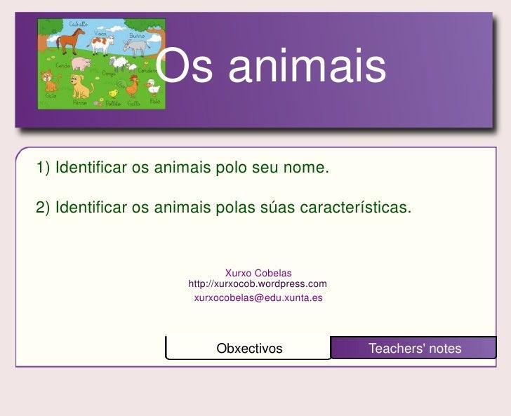 Os animais 1) Identificar os animais polo seu nome.  2) Identificar os animais polas súas características.                ...