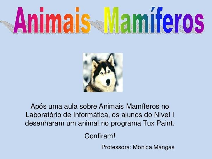 Animais  Mamíferos<br />Após uma aula sobre Animais Mamíferos no Laboratório de Informática, os alunos do Nível I  desenha...