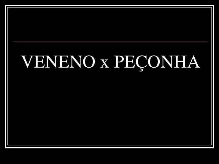 VENENO x PEÇONHA<br />