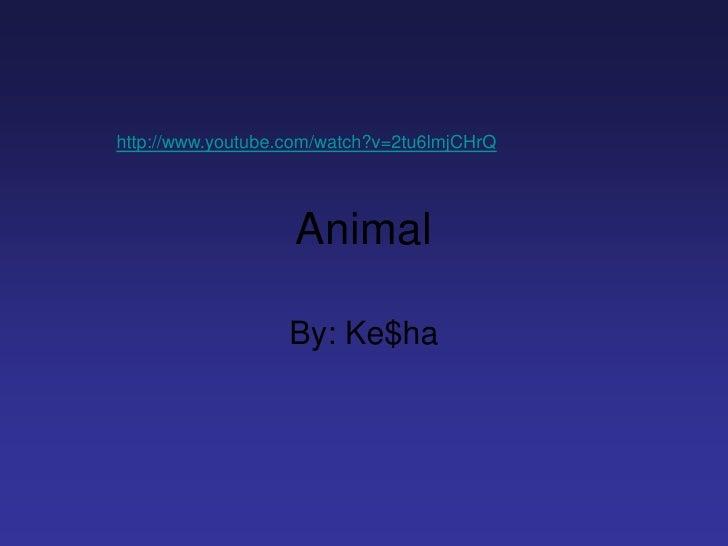 http://www.youtube.com/watch?v=2tu6lmjCHrQ                        Animal                     By: Ke$ha