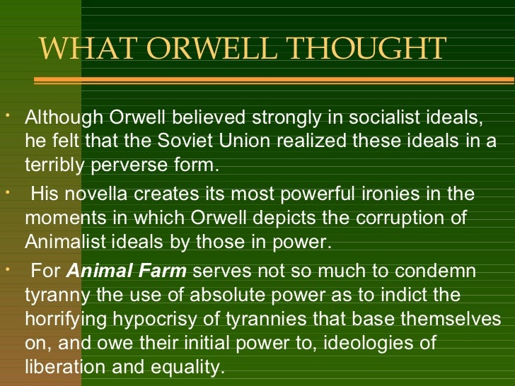 an analysis of the theme of communism in animal farm by george orwell The novel animal farm is a story based on communism, and revolves around the russian revolution and the soviet union, showing this by the animal's feelings, emotions and actions of communism eventually becoming corrupt the novel is written by george orwell and is told by a narrator in.
