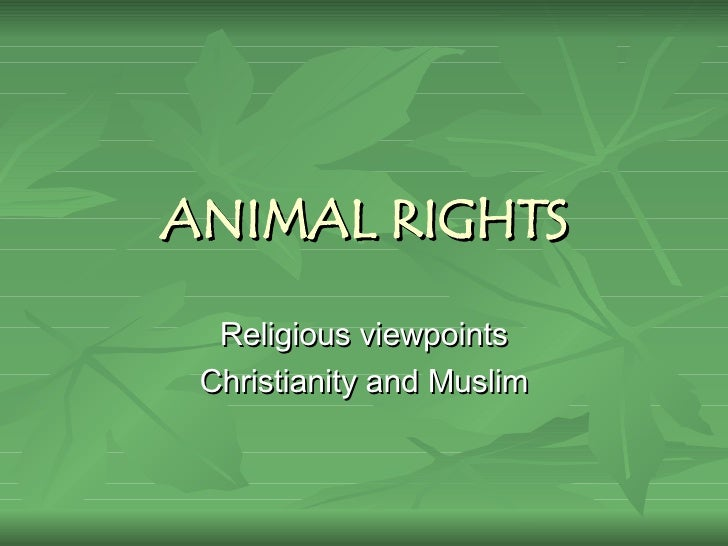 ANIMAL RIGHTS Religious viewpoints Christianity and Muslim