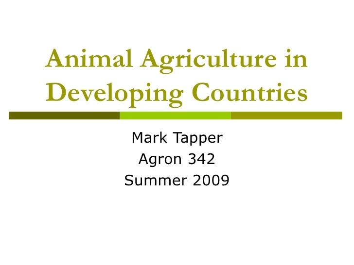 Animal Agriculture in Developing Countries        Mark Tapper         Agron 342       Summer 2009