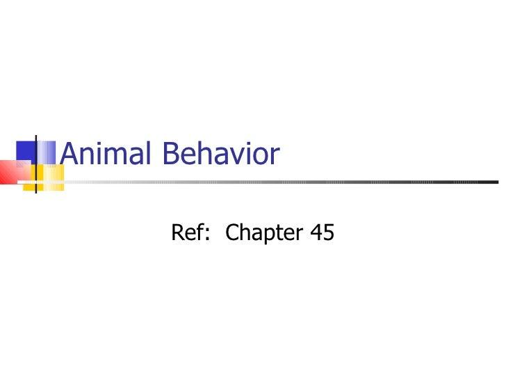 Animal Behavior Ref:  Chapter 45