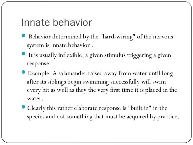 innate and learned behaviour Behavior is determined by a combination of inherited traits, experience, and the environment some behavior, called innate, comes from your genes, but other behavior is learned, either from interacting with the world or by being taught let's read about some pet behavior and try to figure out if it.