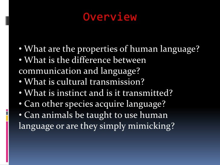 difference between human and animal communication Communicating is something that all animals, including humans, do  this type  of language in chimpanzees is similar to the pt found in the human brain.
