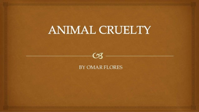Animal cruelty by omar flores