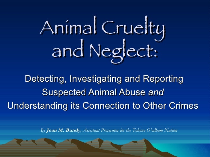 Animal Cruelty  and Neglect: Detecting, Investigating and Reporting Suspected Animal Abuse  and   Understanding its Connec...