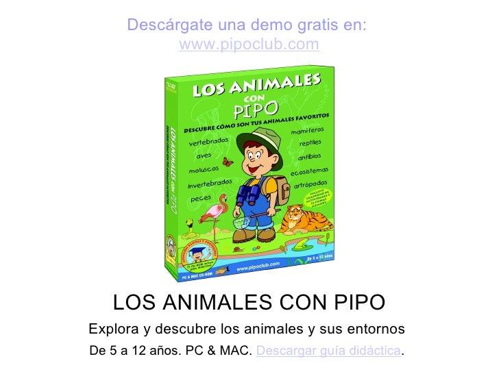 Descárgate una demo gratis en:            www.pipoclub.com   LOS ANIMALES CON PIPOExplora y descubre los animales y sus en...