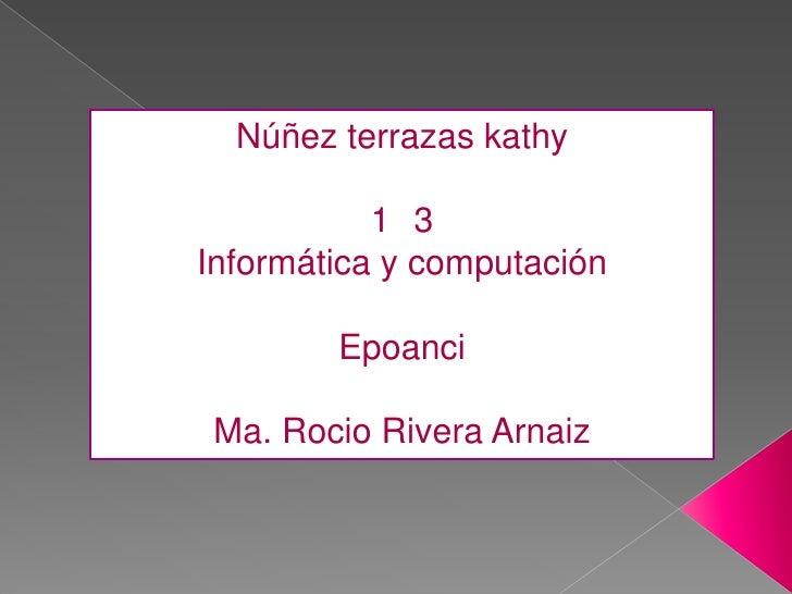 Núñez terrazas kathy           1 3Informática y computación        Epoanci Ma. Rocio Rivera Arnaiz