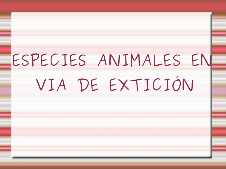 ESPECIES ANIMALES EN  VIA DE EXTICIÓN