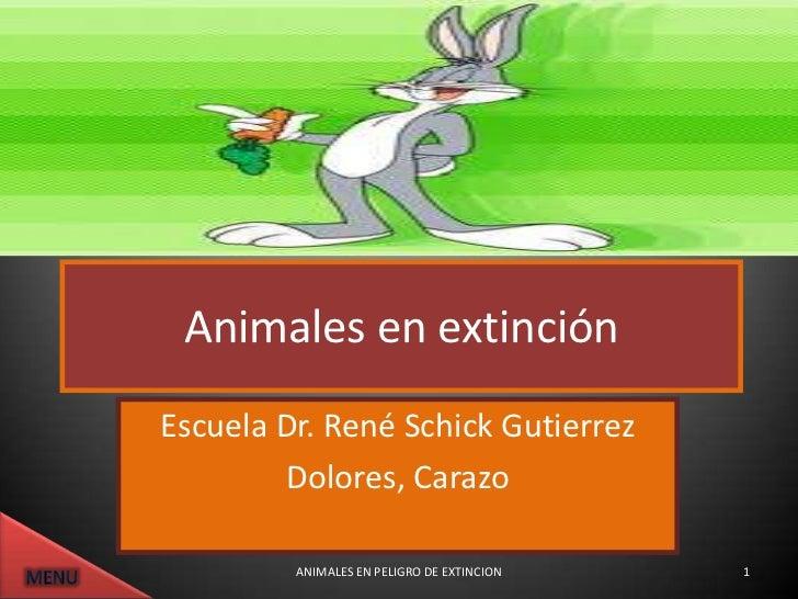 Animales en extinciónEscuela Dr. René Schick Gutierrez        Dolores, Carazo         ANIMALES EN PELIGRO DE EXTINCION   1