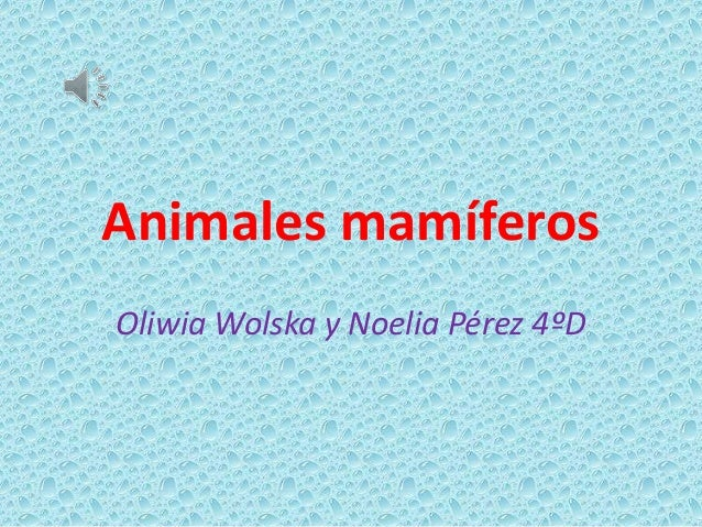 Animales mamíferos Oliwia Wolska y Noelia Pérez 4ºD