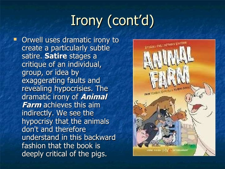 animal farm satirical dipiction of the Animal farm is a classic fable written by george orwell, who is also the author of the book 1984 its satirical nature and its brutally accurate depiction of the political world is what makes it a must-read.