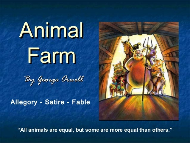"Animal Farm By George Orwell Allegory - Satire - Fable  ""All animals are equal, but some are more equal than others."""