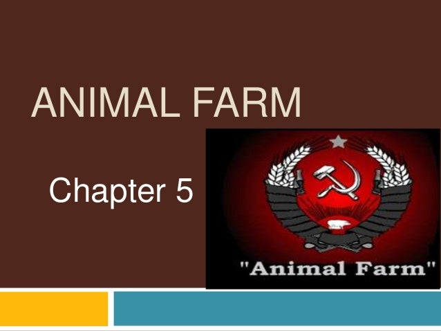 ANIMAL FARMChapter 5