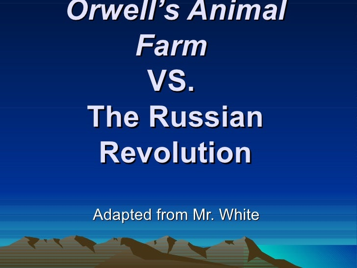 Orwell's Animal    Farm     VS. The Russian  Revolution Adapted from Mr. White
