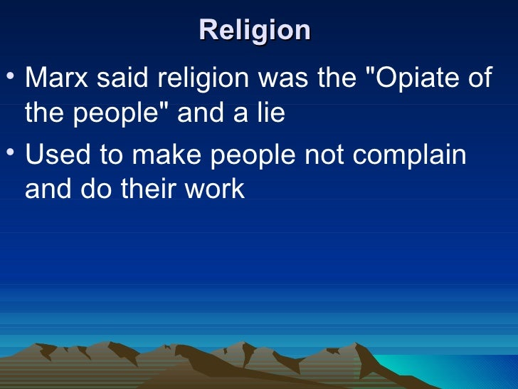 an overview of the opiate for masses the religion Religion is the opium of the people get all the details, meaning, context, and even a pretentious factor for good measure.