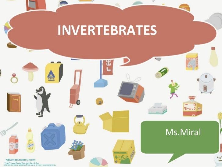 INVERTEBRATES                Ms.Miral