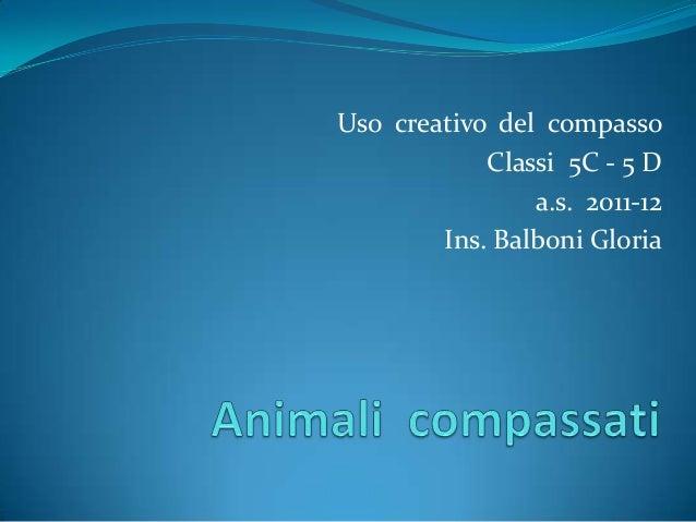 Uso creativo del compassoClassi 5C - 5 Da.s. 2011-12Ins. Balboni Gloria