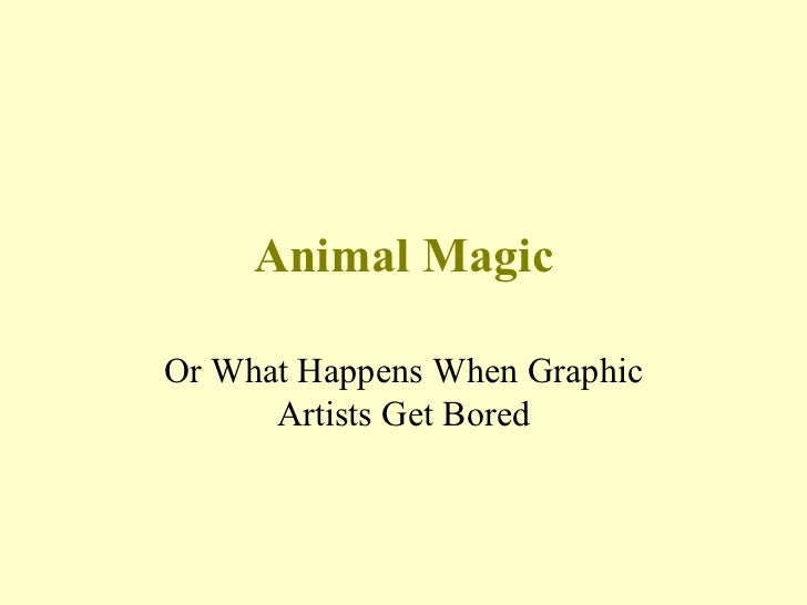Animal Magic Or What Happens When Graphic Artists Get Bored