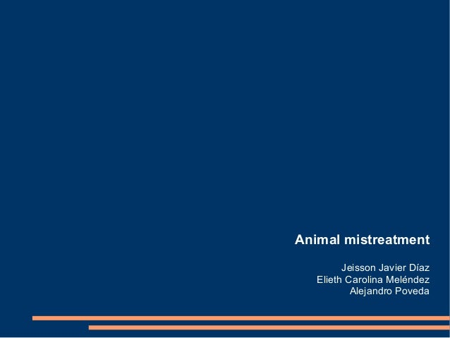 Animal mistreatment Jeisson Javier Díaz Elieth Carolina Meléndez Alejandro Poveda
