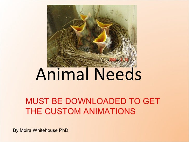 Animal Needs  By Moira Whitehouse PhD MUST BE DOWNLOADED TO GET THE CUSTOM ANIMATIONS