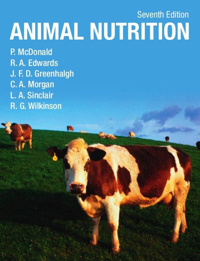 Seventh Edition  P. McDonald R. A. Edwards J. F. D. Greenhalgh C. A. Morgan L. A. Sinclair R. G. Wilkinson Animal Nutritio...